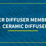 rubber diffuser membranes vs ceramic diffusers